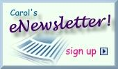 Sign up for Carol's monthly eNewsletter!