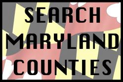 Search Maryland by County including Charles County, Saint Mary's County, Cavert County, Anne Arundel County, Prince George's County, Howard County, Montgomery County, Harford County, Baltimore County, Wicomico County, Queen Anne's County, Somerset County, Cecil County, Carroll County, Caroline County, Washington County, Frederick County and Other Maryland Areas in Western Maryland, The Easter Shore, Central Maryland, Northern Maryland and Southern Maryland