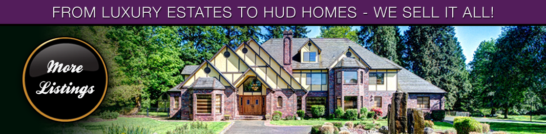 From Luxury Estates to HUD Homes - We Sell It All!