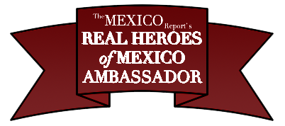 Proud to be an Ambassador of The Mexico Report's Real Heroes of Mexico Initiative