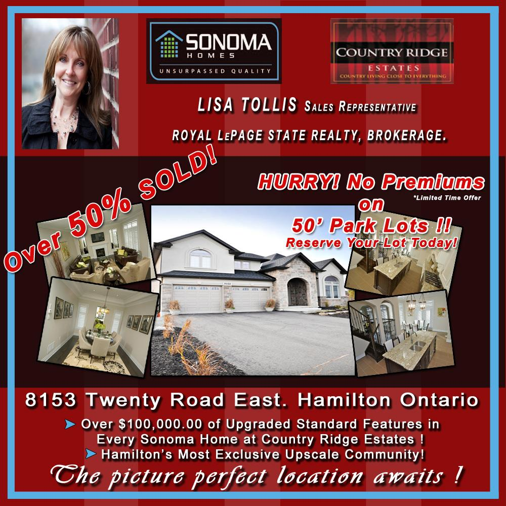 Country Ridge Estates ~Over 50% SOLD!~ Fully Furnished Model Home is Now Open and ready for your viewing~Mon. to Thurs. 3pm -6pm and Sat. & Sun.12 noon until 5 pm. Hope to see you there! Lisa Tollis, Salesperson. 905 574 4600